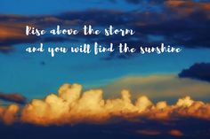 """Decorate your home or office with gorgeous nature photographs that also deliver powerful life messages. This image shows a bright sky full of beautiful sunshine above a dark and stormy cloud bank. Quotation """"Rise above the storm and you will find the sunshine"""" (inspirational,quotation,sayings,motivational,hope,sky,sunshine,storm+clouds,perseverance,hopeful,inspiration,inspire,motivation,motivate,quote,sun,photography,nature,outdoors,attitude,positive,clouds,beautiful,"""