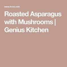 Roasted Asparagus with Mushrooms   Genius Kitchen