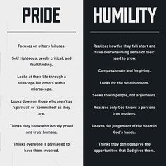 pride v humility. I like, except for the last item under 'Humility'. You can have humility AND 'appreciate ' (gratitude) whatever you've been given without a sense of entitlement. To believe you 'don't deserve' will only limit your life and ability to love also what others have been given as well.
