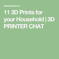 11 3D Prints for your Household | 3D PRINTER CHAT