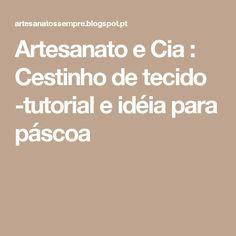 Artesanato e Cia : Cestinho de tecido -tutorial e idéia para páscoa