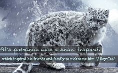 "Al's patronus was a snow leopard, which inspired his friends and family to nickname him ""Alley-Cat."" Submitted by: anon"