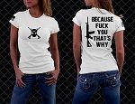 BECAUSE FUCK YOU (WOMENS) www.southsixx.com