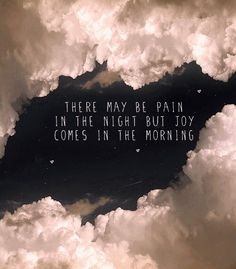 Pain in the night joy in the morning.. <3