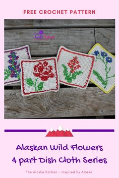 Alaska wild flowers dish cloth series - free crochet pattern.  This series includes 4 cross stitch on crochet  designs, Forget Me Not, Fireweed, Lupine, and Rose.