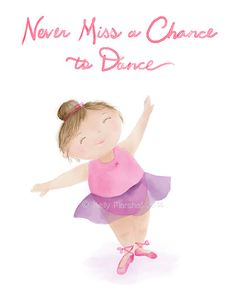 Never Miss a Chance to Dance...Little Dancer...Children and Nursery Prints
