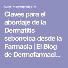 Claves para el abordaje de la Dermatitis seborreica desde la Farmacia | El Blog de Dermofarmacia. Por Gema Herrerías