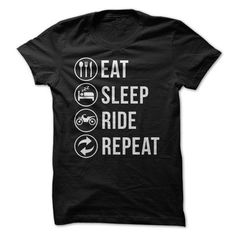 Eat. Sleep. Ride. Repeat. Pretty simple, really. Consider this a comprehensive guide to a biker's ideal life! Are you a biker whose goal in life consists of attaining bike riding perfection? This shir
