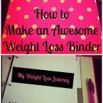 Weight Loss Wednesday: Week 5 – How to Make an Awesome Weight Loss Binder