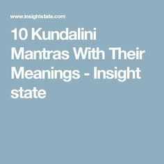 10 Kundalini Mantras With Their Meanings - Insight state