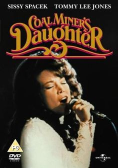 """7.  Coal Miner's Daughter (1980).  """"If you're born in Kentucky, you've got three choices; coal mine, moonshine or move it on down the line."""""""