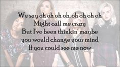 See Me Now -Little Mix Love this song Little Mix Lyrics, Change Your Mind, Me Now, Call Me, Love Songs, You Changed, Mindfulness, Sayings, Lyrics