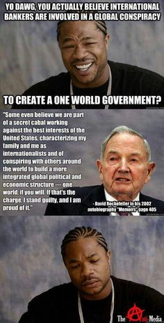 Yo Dawg, you actually believe international bankers are involved in a global #Conspiracy to create a one world govt?? pic.twitter.com/opNhluOyup