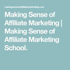 Making Sense of Affiliate Marketing   Making Sense of Affiliate Marketing School.