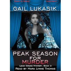 Peak Season for Murder by Gail Lukasik, read by Mara Lynne Thomas. Leigh Girard Mystery Audiobook, book 3. Get your copy today on Download/CD/MP3 CD.