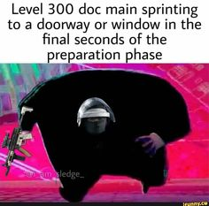 Level 300 doc main sprinting to a doorway or window in the final seconds of the preparation phase - iFunny :) Rainbow Six Siege Poster, Rainbow Six Siege Memes, Rainbow 6 Seige, Tom Clancy's Rainbow Six, Really Funny Memes, Haha Funny, Funny Memes Images, Funny Pictures, American Firefighter