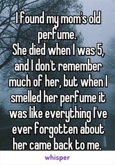I found my mom's old perfume.  She died when I was 5, and I don't remember much…
