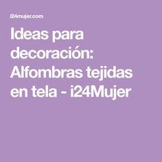 Ideas para decoración: Alfombras tejidas en tela - i24Mujer