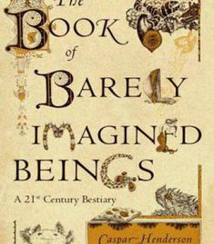 The Book Of Barely Imagined Beings: A 21st Century Bestiary PDF