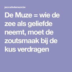 De Muze = wie de zee als geliefde neemt, moet de zoutsmaak bij de kus verdragen