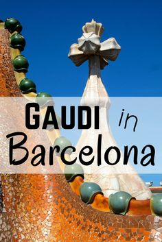 See the crazy architecture of Gaudi in Barcelona, Spain