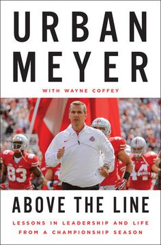 Above the Line by Urban Meyer & Wayne Coffey. To be released October 27, 2015.