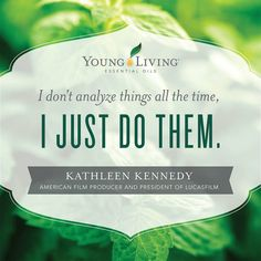 I don't analyze things all the time, I just do them. Kathleen Kennedy. Best quote