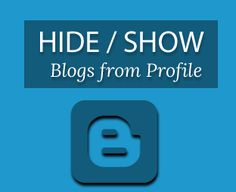 How to Hide or Show a Certain Blog on Your Blogger Profile