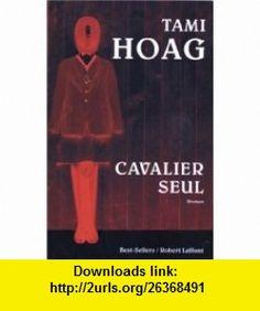 cavalier seul (9782221099797) Tami Hoag , ISBN-10: 2221099796  , ISBN-13: 978-2221099797 ,  , tutorials , pdf , ebook , torrent , downloads , rapidshare , filesonic , hotfile , megaupload , fileserve