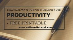 Practical Ways to Take Charge of Your Productivity + Free Printable http://www.vamomsnetwork.com/take-charge-productivity/