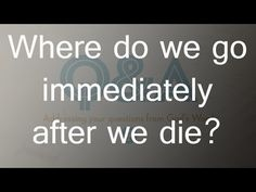 Where do we go immediately after we die? - YouTube