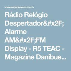 Rádio Relógio Despertador/Alarme AM/FM Display - R5 TEAC - Magazine Danibueno