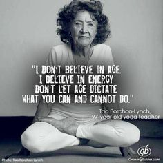 I don't believe in age, I believe in energy. Don't let age dictate what you can and cannot do. #meditation
