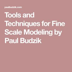 Tools and Techniques for Fine Scale Modeling by Paul Budzik