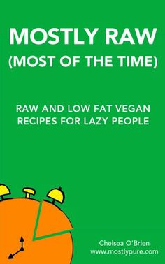 Mostly Raw (Most of the Time): Raw Food and Low Fat Vegan Recipes for Lazy People       http://veganrecipes.uco.im