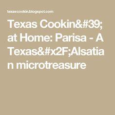 Texas Cookin' at Home: Parisa - A Texas/Alsatian microtreasure