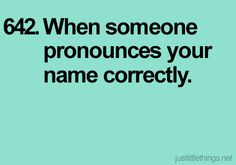 It's nice! Especially because it's hard for people to pronounce my name in Spanish so I am usually called Katy or how ever they want to pronounce it. haha