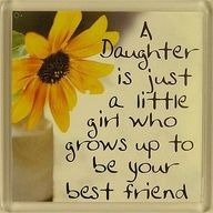 A Daughter is just a little girl who grow up to be your best friend.
