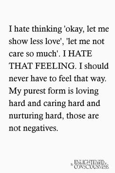 I am not going to be inauthentic by withholding my love because you do not know how to receive it or me. I love hard, care hard and I will not apologize for it. Pretty Words, Beautiful Words, Cool Words, Wise Words, Favorite Quotes, Best Quotes, Under Your Spell, Hard To Love, Relationship Quotes