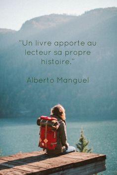 """""""Un livre apporte au lecteur sa propre histoire."""" Alberto Manguel"""