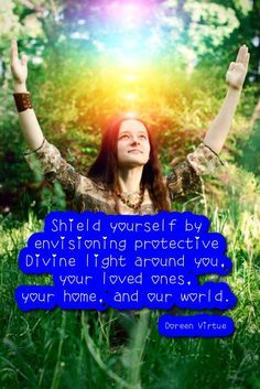 Shield yourself by envisioning a protective light around you. Doreen Virtue quotes #angels www.angelcardreadingsforyou.com