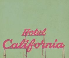 make it a song. Hotel California - The Eagles