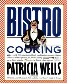 Bistro Cooking by Patricia Wells,http://www.amazon.com/dp/0894806238/ref=cm_sw_r_pi_dp_NO7Dsb17K51B7SVX