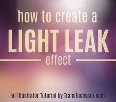 An Adobe Illustrator tutorial on how to create a vector light leak effect.