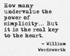 """the power of simplicity"" -William Wordsworth"