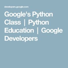 Google's Python Class  |  Python Education        |  Google Developers