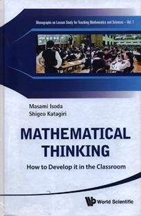 Mathematical thinking : how to develop it in the classroom / Masami Isoda, Shigeo Katagiri.  LB 1501 I83M