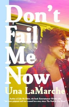 """DON'T FAIL ME NOW by Una LaMarche -- From the author of Like No Other, the novel Entertainment Weekly calls """"One of the most poignant and star-crossed love stories since The Fault in Our Stars"""": What if the last hope to save your family is the person who broke it up to begin with?"""