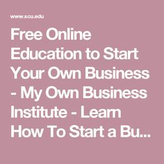 Free Online Education to Start Your Own Business - My Own Business Institute - Learn How To Start a Business