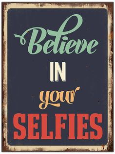 Believe in your selfies! Believe In You, Selfies, Signs, Quotes, Quotations, Shop Signs, Sign, Quote, Selfie